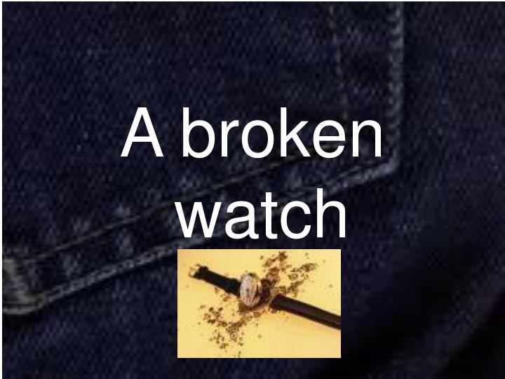A broken watch