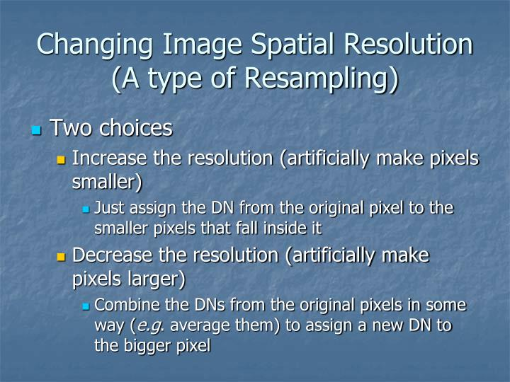 Changing Image Spatial Resolution (A type of Resampling)