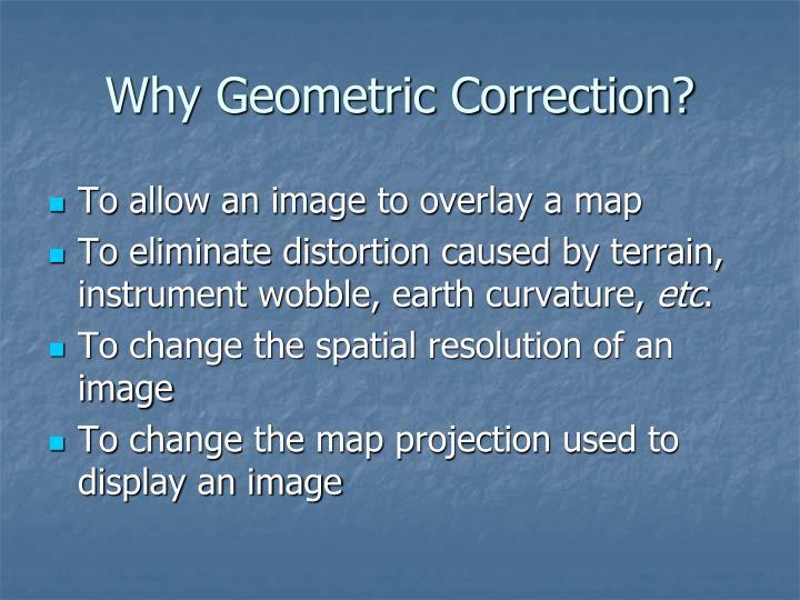 Why Geometric Correction?