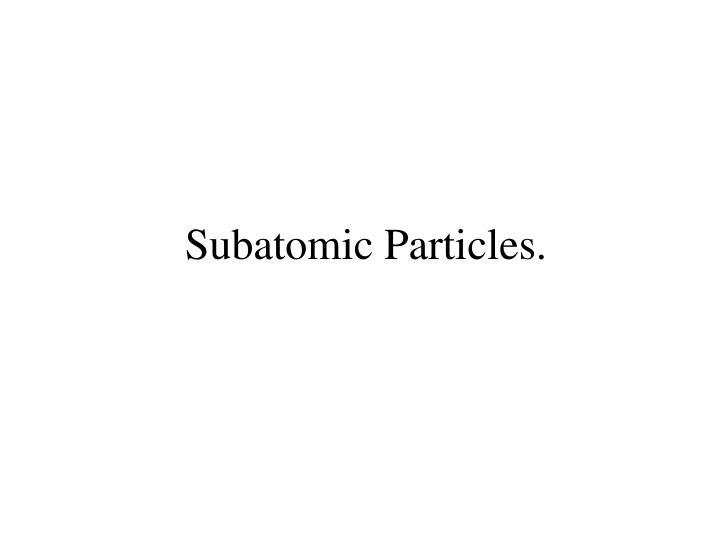 Subatomic Particles.