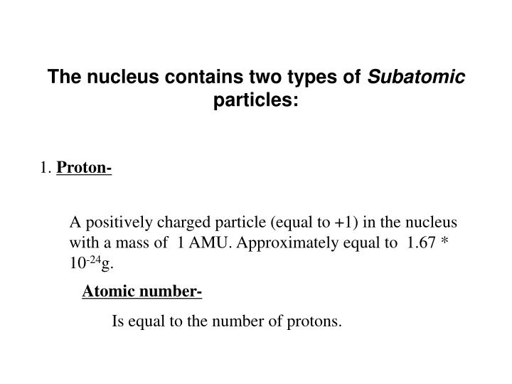 The nucleus contains two types of