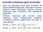 aritmetik ortalamaya g re momentler