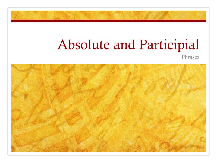 Absolute and Participial