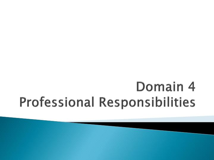 Domain 4 professional responsibilities