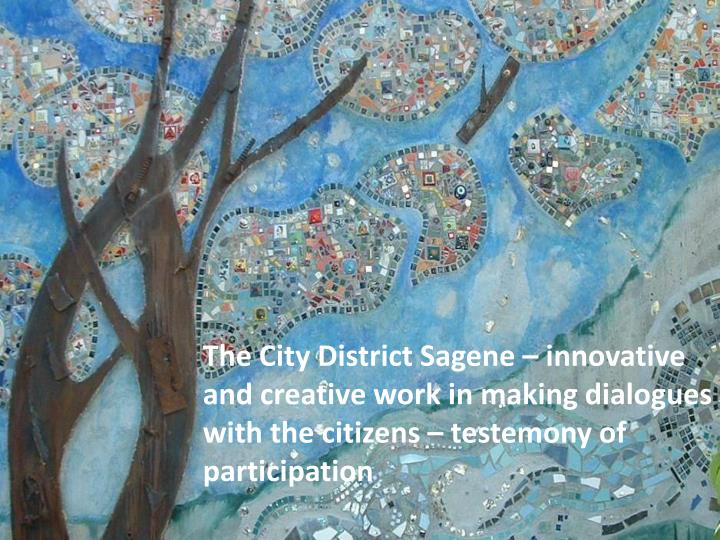 The City District Sagene – innovative and creative work in making dialogues with the citizens – testemony of participation