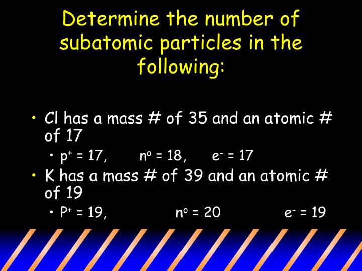 Determine the number of subatomic particles in the following: