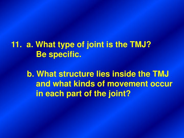 11.  a. What type of joint is the TMJ?
