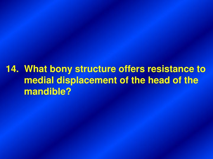 14.  What bony structure offers resistance to
