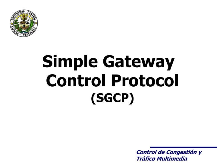 Simple gateway control protocol sgcp
