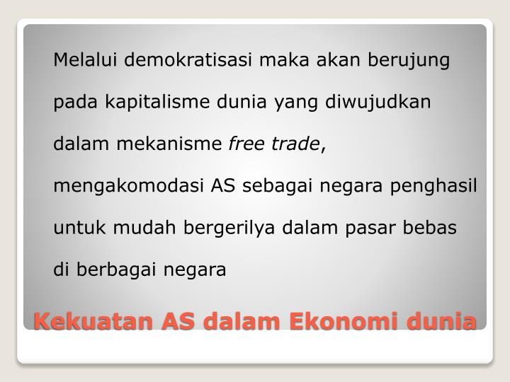 Melalui demokratisasi maka akan berujung pada kapitalisme dunia yang diwujudkan dalam mekanisme