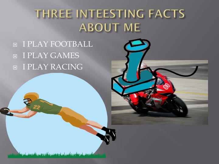 Three inteesting facts about me