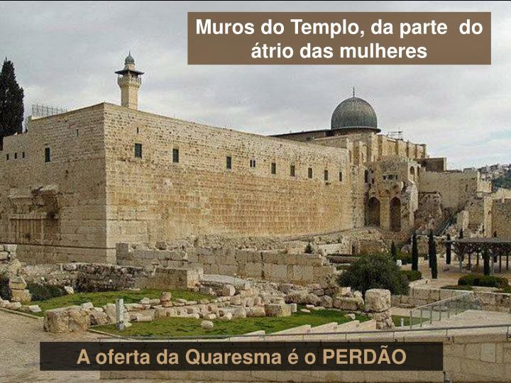 Muros do Templo, da parte  do átrio das mulheres