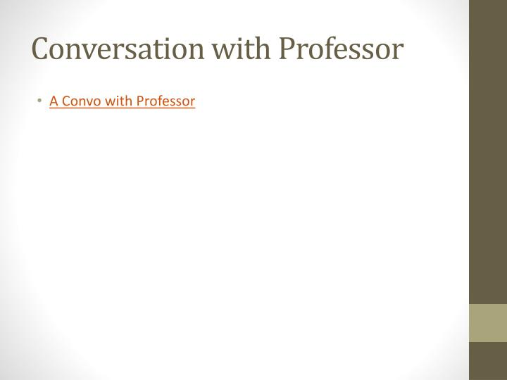 Conversation with Professor
