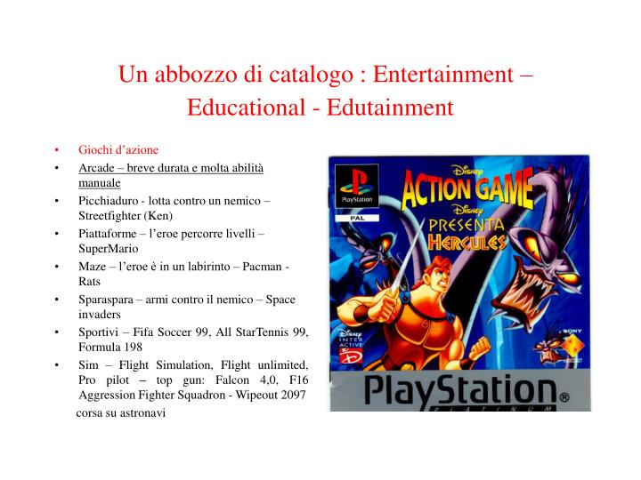 Un abbozzo di catalogo : Entertainment  Educational - Edutainment
