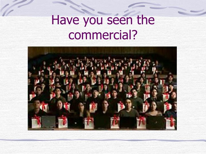 Have you seen the commercial