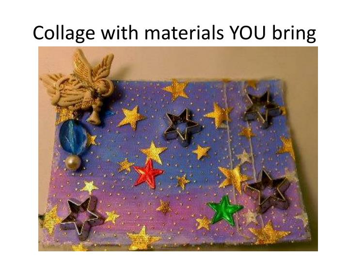 Collage with materials YOU bring