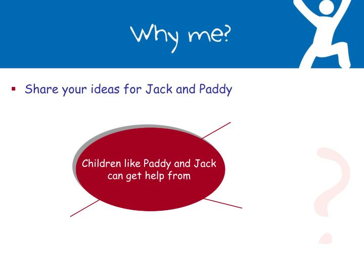 Share your ideas for Jack and Paddy