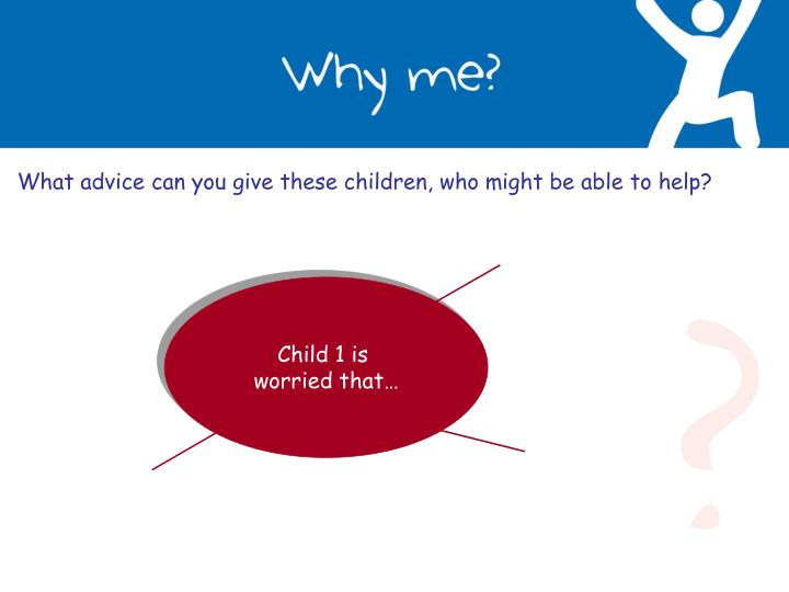 What advice can you give these children, who might be able to help?