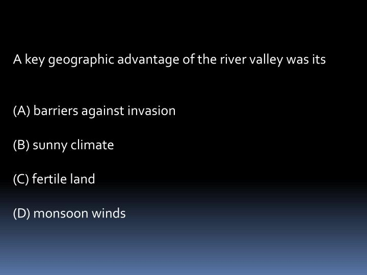 A key geographic advantage of the river valley was its