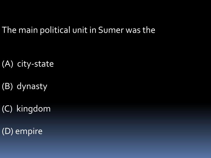 The main political unit in Sumer was the