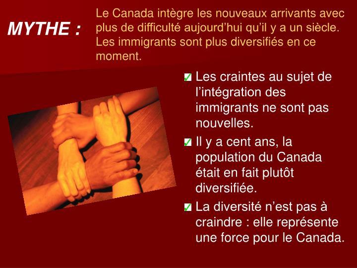 Le Canada intègre les nouveaux arrivants avec plus de difficulté aujourd'hui qu'il y a un siècle. Les immigrants sont plus diversifiés en ce moment.