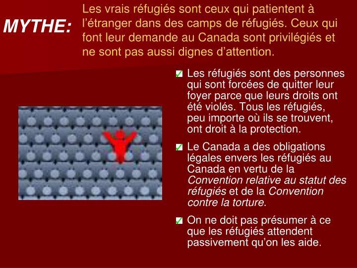 Les vrais réfugiés sont ceux qui patientent à l'étranger dans des camps de réfugiés. Ceux qui font leur demande au Canada sont privilégiés et ne sont pas aussi dignes d'attention.