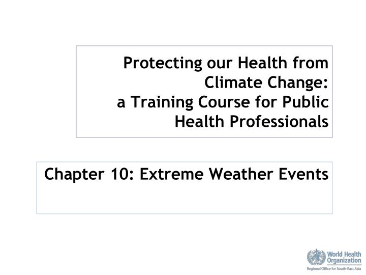 Protecting our health from climate change a training course for public health professionals