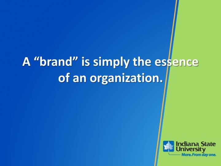 "A ""brand"" is simply the essence of an organization."