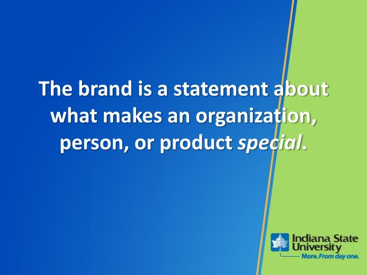 The brand is a statement about what makes an organization, person, or product