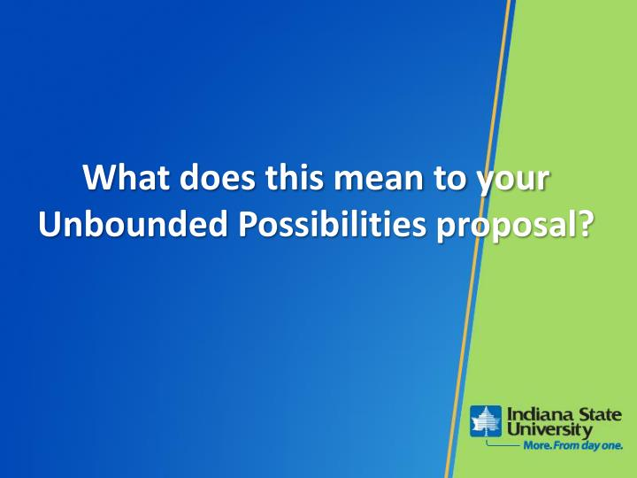 What does this mean to your Unbounded Possibilities proposal?