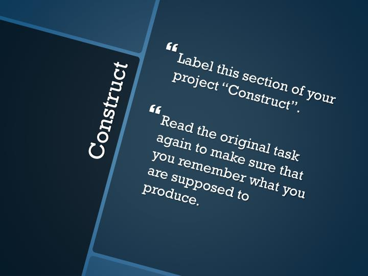 "Label this section of your project ""Construct""."
