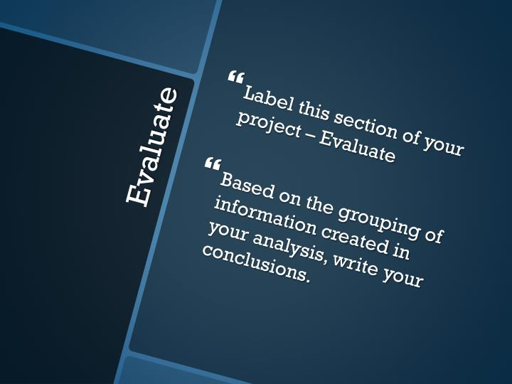 Label this section of your project – Evaluate