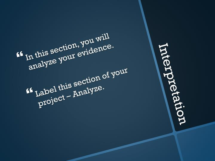 In this section, you will analyze your evidence.