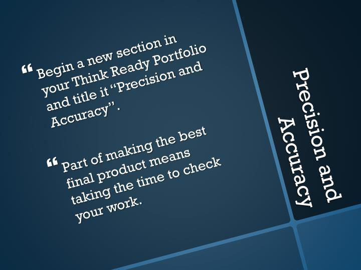 "Begin a new section in your Think Ready Portfolio and title it ""Precision and Accuracy""."