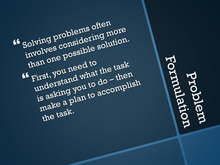 Solving problems often involves considering more than one possible solution.