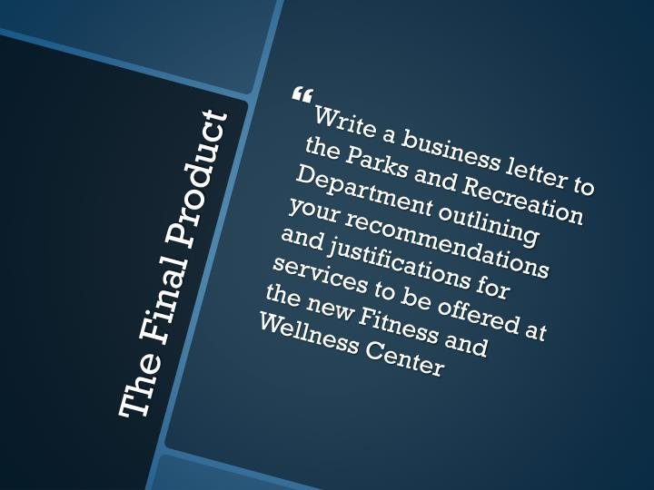 Write a business letter to the Parks and Recreation Department outlining your recommendations and justifications for services to be offered at the new Fitness and Wellness Center