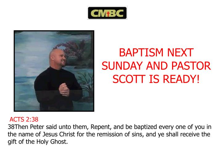BAPTISM NEXT SUNDAY AND PASTOR SCOTT IS READY!