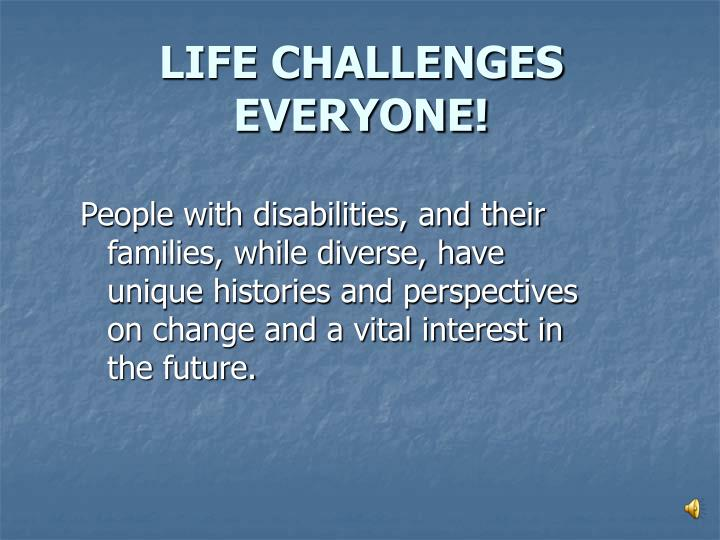 LIFE CHALLENGES EVERYONE!