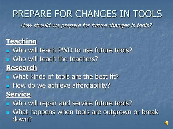 PREPARE FOR CHANGES IN TOOLS