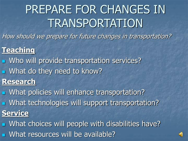 PREPARE FOR CHANGES IN TRANSPORTATION