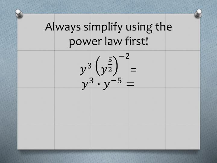 Always simplify using the power law first!