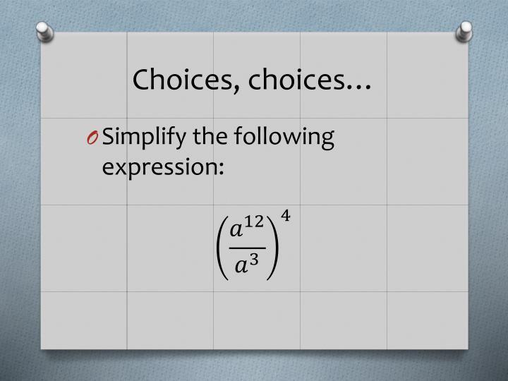 Choices, choices…