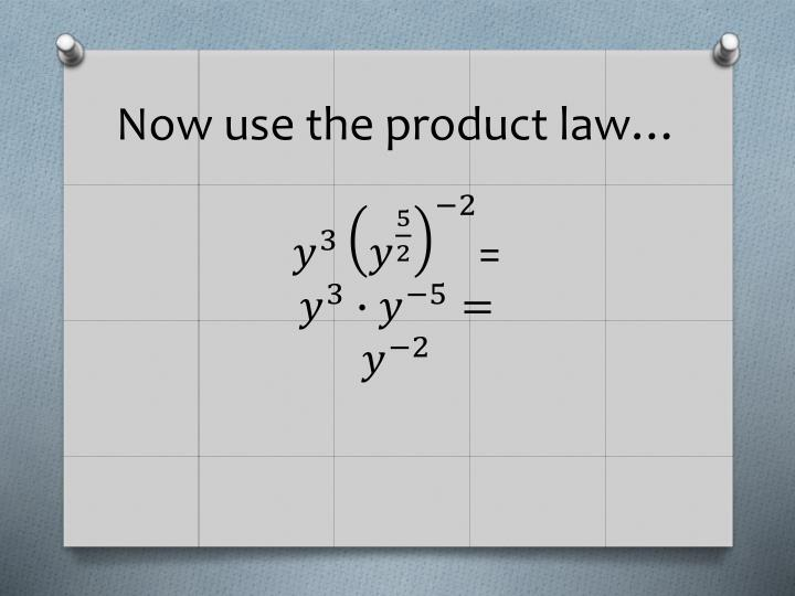 Now use the product law…