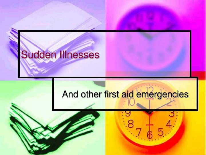 Sudden illnesses