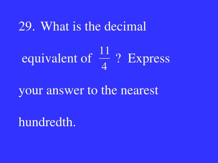 29.What is the decimal