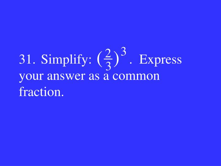 31.Simplify:           .  Express your answer as a common fraction.