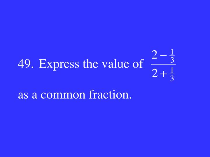49.Express the value of