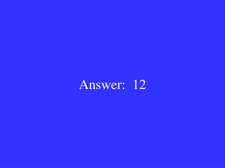 Answer:  12