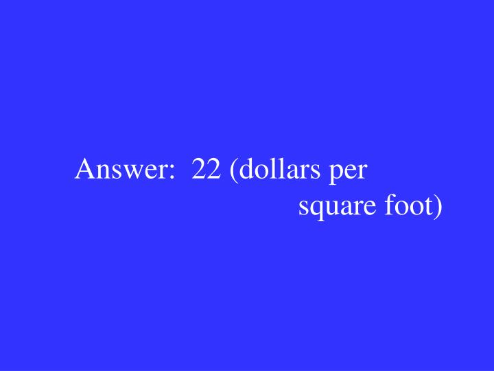 Answer:  22 (dollars per