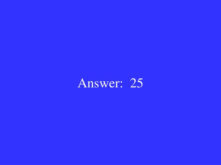 Answer:  25